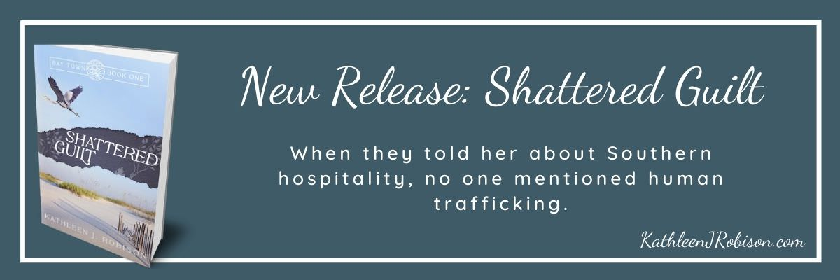 New Release: Shattered Guilt by Kathleen J. Robison. When they told her about Southern hospitality, no one mentioned human trafficking.